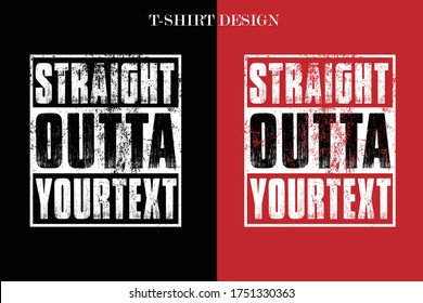 Straight outta your text t-shirt design. funny Straight outta your text t-shirt design. funny vintage t-shirt design