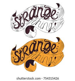 Strange things lettering ribbon text. Vector hand drawn sketch illustration in retro style. Set of quotes for your design.