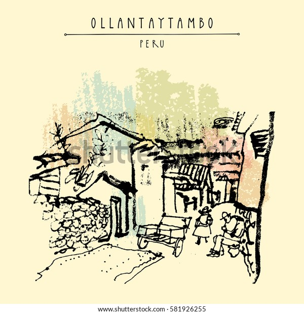 A street in Ollantaytambo, Peru, South America. Inca Sacred Valley. Historical town of Incas. Hand drawn vintage postcard, poster, calendar or book illustration in vector