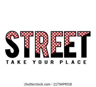 Street take your place ,t shirt  graphic design, vector artistic illustration graphic style, vector, poster, slogan.