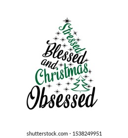 Stressed blessed and Christmas obsessed- funny saying text, with Christmas tree and stars. Good for greeting card and  t-shirt print, flyer, poster design, mug.