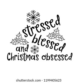 Stressed, blessed and Christmas obsessed. Christmas quote. Black typography for Christmas cards design, poster, print