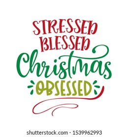Stressed Blessed Christmas Obsessed - Xmas calligraphy phrase. Hand drawn lettering for Xmas greetings cards, invitations. Good for t-shirt, mug, scrap booking, gift, printing press. Holiday quotes.