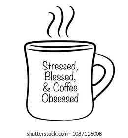 Stressed, blessed and coffee obsessed.