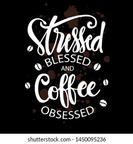 Stresses blessed and coffee obsessed. Motivational quote.