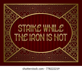 strike when the iron is hot