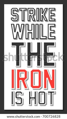 12909f79e7 Strike while the iron is hot. Inspirational motivational quote. Vintage  color font type isolated