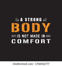 A Strong Body Is Not Made In Comfort.Fitness T-shirt,Bodybuilding,Crossfit T-shirt Design Vector And Illustration.Motivational Gym T-shirts,Quote.