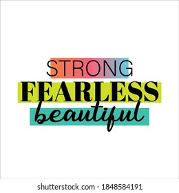 Strong, fearless, beautiful, typographic vector design, tshirt stamp