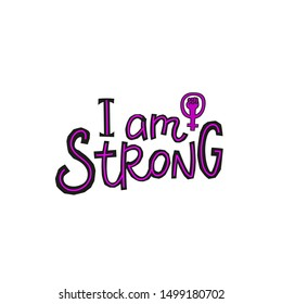 I am strong Girl power venus fist quote feminist lettering. Calligraphy inspiration graphic design typography element. Hand written card. Simple vector sign Protest patriarchy sexism misogyny female