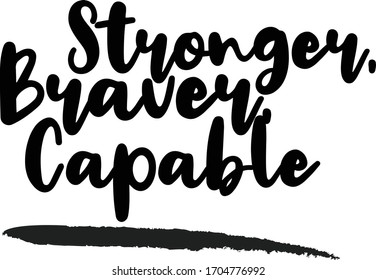 Stronger, Braver, Capable Typography. Handwritten phrase. Inspiration graphic design,  Cool simple vector sign.