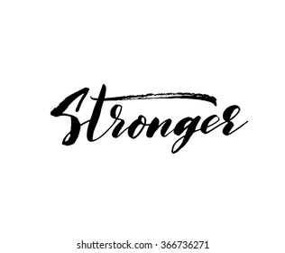 Stronger phrase. Hand drawn lettering phrase. Hand drawing poster. Typography element for your design. Ink illustration. Modern brush calligraphy.