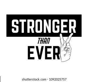 Stronger than ever. Quote typographical background with hand drawn illustration of victory hand. Template for card, poster, banner, print for t-shirt.
