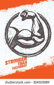 Stronger Than Yesterday Biceps Arm. Workout and Fitness Sport Motivation Quote. Creative Vector Typography Poster Concept On Rusty Distressed Background.