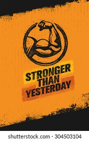 Stronger Than Yesterday Strong Bicep Illustration. Workout and Fitness Sport Motivation Quote. Creative Vector Typography Poster Concept On Rusty Distressed Background.