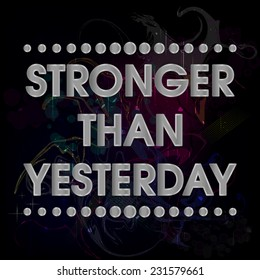 Stronger Than Yesterday Vector Silver Abstract Colorful Grunge Motivation Quote Poster . Typography Background