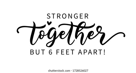 STRONGER TOGETHER BUT SIX FEET APART. Coronavirus concept. Social distancing. Moivation quote. Stay safe. Lettering typography poster. Self quarine time. Vector illustration. Text on white background.