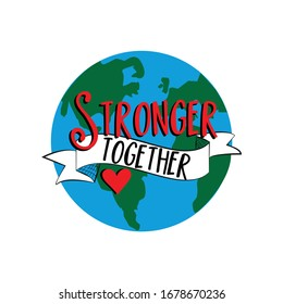 Stronger Together text with hand drawn Earth Planet. Corona virus - staying at home print.
