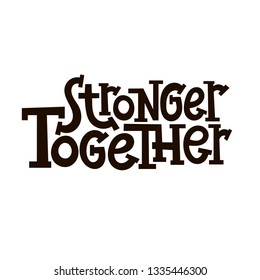 Stronger together. Vector quote lettering about feminism, woman rights, motivational slogan. Hand written stylized typography for social media, banner, poster, prints, sticker.