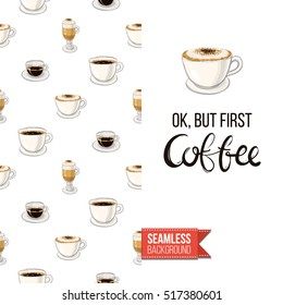 Styled greeting card for caffeine addicts, inspired by variety of coffee beverages. Seamless pattern with on one side. On another inscription: ok but first coffee. Vector template.