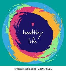 Stylish illustration with colorful hand drawn brush strokes and lettering Healthy Life with heart in vector. Blue background with linear text and fun different colored splatter stains