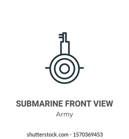 Submarine front view outline vector icon. Thin line black submarine front view icon, flat vector simple element illustration from editable army concept isolated on white background