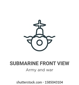 Submarine front view outline vector icon. Thin line black submarine front view icon, flat vector simple element illustration from editable army and war concept isolated on white background