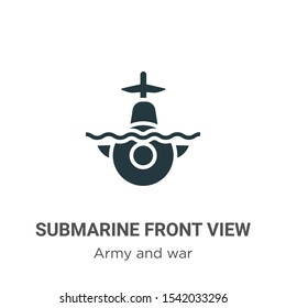 Submarine front view vector icon on white background. Flat vector submarine front view icon symbol sign from modern army and war collection for mobile concept and web apps design.