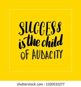 Success is the child of audacity lettering card, typographic design. Vector illustration.