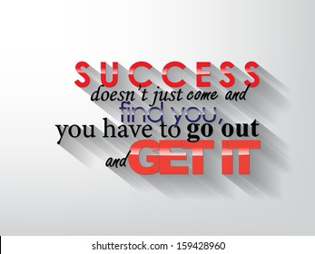 Success doesn't just came and find you, you have to go out and get it. Typography background. Motivational quote. (EPS10 Vector)