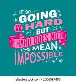 Success Quote. It's going to be hard but hard does not mean impossible.