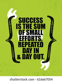Success Is The Sum Of Small Efforts, Repeated Day In & Day Out. Inspiring Creative Motivation Quote Poster Template. Vector Typography Banner Design Concept On Grunge Texture Rough Background