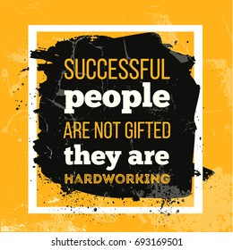 Successful people are not gifted They are Hardworking. Inspirational motivational quote for wall poster