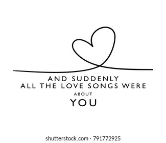 And suddenly all the love songs were about you text / Vector illustration design / Textile graphic t shirt print