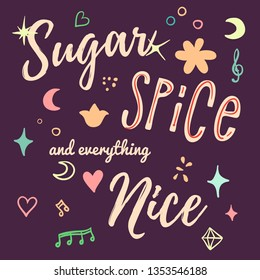 Sugar, spice and everything nice. Girly poster with lettering.