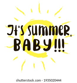 It is Summer Baby - inspire motivational quote. Hand drawn beautiful lettering. Print for inspirational poster, t-shirt, bag, cups, card, flyer, sticker, badge. Cute original funny vector sign