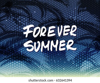 Summer background with palms and hand drawn phrase Forever summer. Lettering design for posters, t-shirts, cards, invitations, stickers, banners, advertisement. Vector illustration.