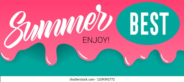 Summer, best, enjoy lettering on dripping paint. Summer offer or sale advertising design. Handwritten and typed text, calligraphy. For leaflets, brochures, invitations, posters or banners.