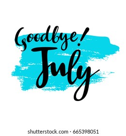 Summer card with phrase Goodbye July. Spot on the background. Vector isolated illustration: brush calligraphy, hand lettering. Inspirational typography poster. For calendar, postcard, label and decor.