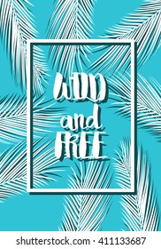 Summer card wild and free text on blue background with palm leaves. Summer template for invitation, menu, flyer, poster, banner, brochure, baby shower, summer card, summer beach party, cute poster