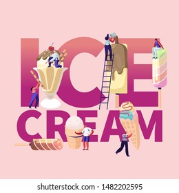 Summer Food Concept. Tiny Characters on Ladders Decorate Ice Cream. Different Types of Icecream Popsicle, Waffle Cone, Creme Brulee Meal Poster Banner Flyer Brochure. Cartoon Flat Vector Illustration
