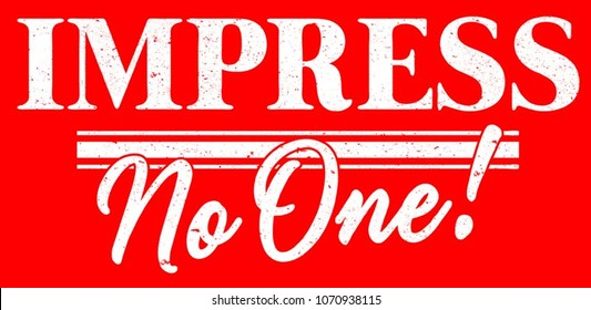 Summer Graphic. Basic slogan with Script Typography. Lettering ' Impress No One ' Vector Illustration. Apparel Print