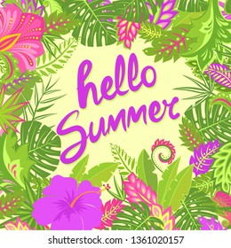 Summer greeting card with hello summer lettering, tropical leaves, hibiscus and other exotic flowers for bag, Tshirt, summery party poster