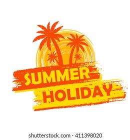 summer holiday banner - text in yellow and orange drawn label with palms and sun symbol, holiday seasonal concept, vector