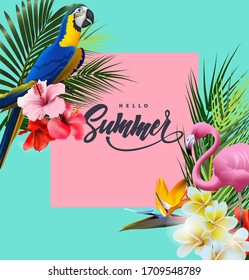 Summer holidays background with tropical flowers with pink flamingo palm leaves, colorful parakeet. Lettering Hello summer Template Vector.