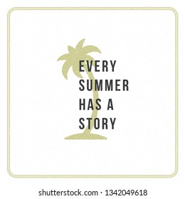 Summer holidays typography inspirational quote design for poster or apparel vector illustration. Every summer has a story message. Hand drawn style palm tree silhouette.