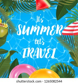 It's summer let's travel message on marine background. Pool surface, coconut coctail, inflatable rings, umbrella, watermelon and palm trees, beach top view.