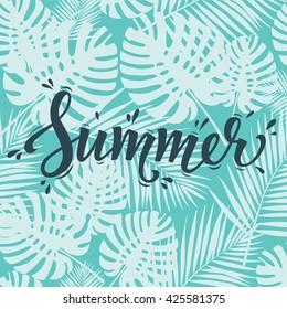 Summer poster. Hand lettering text on palm leaves background. Modern poster, card, flyer, t-shirt, apparel design. Vector Illustration. EPS 10