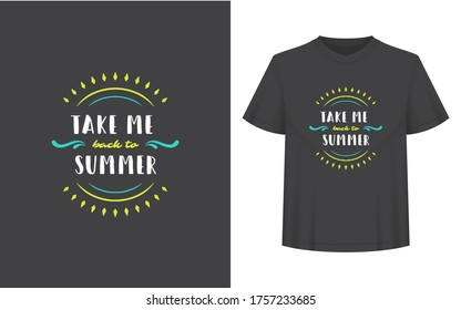 Summer quote or saying can be used for t-shirt, mug, greeting card, photo overlays, decor prints and posters. Take me back to summer message, vector illustration.