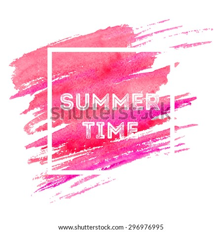 Summer time poster with watercolor hand drawn pink background and slogan or phrase. Vector illustration for print design or tourism advertisement.